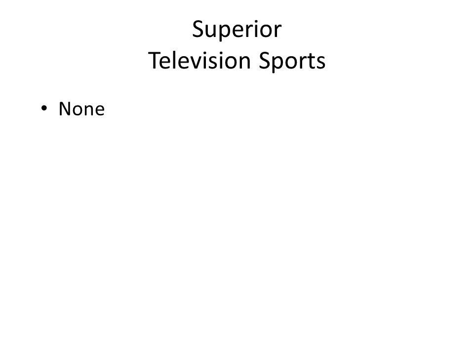 Superior Television Sports None