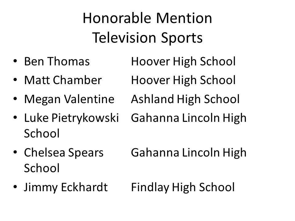 Honorable Mention Television Sports Ben ThomasHoover High School Matt Chamber Hoover High School Megan ValentineAshland High School Luke PietrykowskiG
