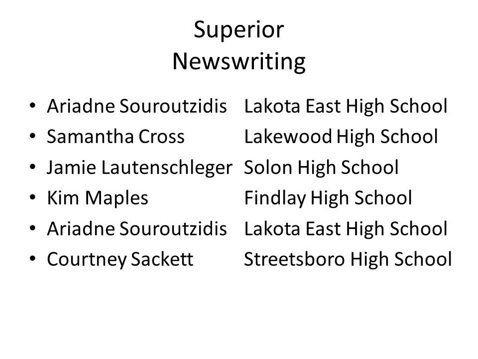 Superior Newswriting Ariadne SouroutzidisLakota East High School Samantha CrossLakewood High School Jamie LautenschlegerSolon High School Kim MaplesFi