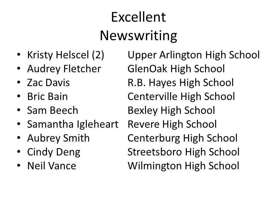 Excellent Newswriting Kristy Helscel (2)Upper Arlington High School Audrey FletcherGlenOak High School Zac DavisR.B. Hayes High School Bric BainCenter