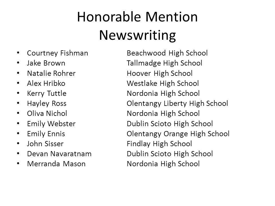Honorable Mention Newswriting Courtney FishmanBeachwood High School Jake Brown Tallmadge High School Natalie RohrerHoover High School Alex HribkoWestl