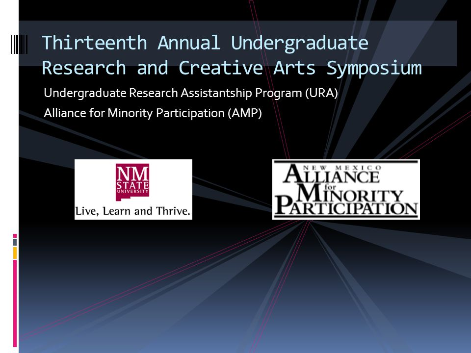 Undergraduate Research Assistantship Program (URA) Alliance for Minority Participation (AMP) Thirteenth Annual Undergraduate Research and Creative Arts Symposium