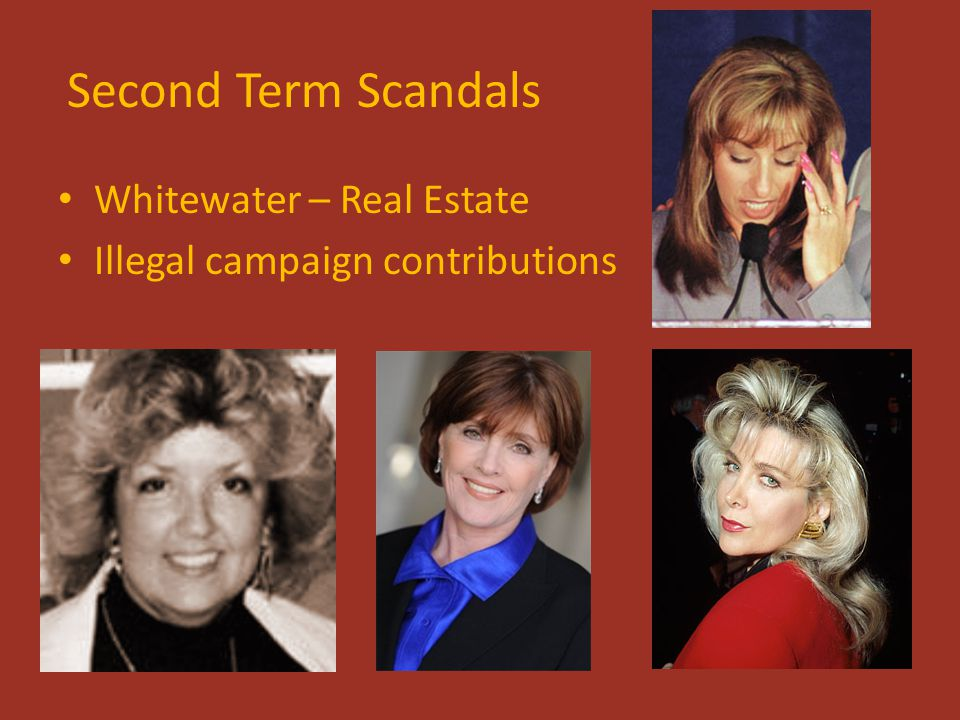 Second Term Scandals Whitewater – Real Estate Illegal campaign contributions