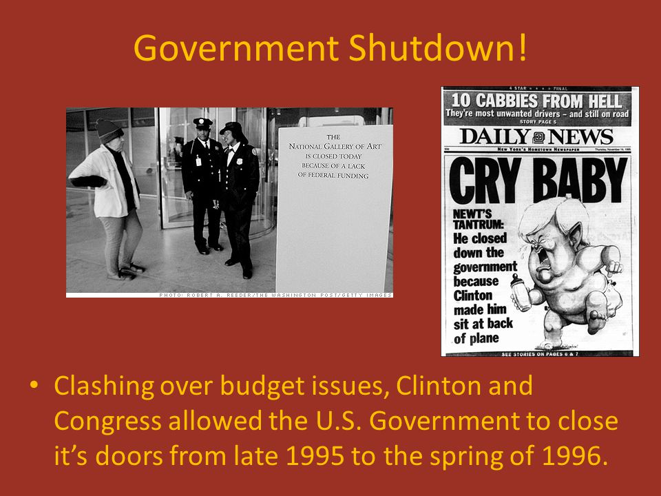 Government Shutdown! Clashing over budget issues, Clinton and Congress allowed the U.S. Government to close it's doors from late 1995 to the spring of