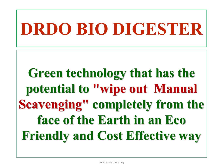Septic TankBiodigester/ Biotank Biotank + Reed bed treatment pH6.7-7.57.0-7.27.0-7.5 Turbidity (NTU)500-80070-902-5 Total Suspended Solids (mg/L) 150-30090-12050-80 TDS(mg/L)500-850350-450100-300 VS (mg/100ml)50-6020-305-12 COD (mg/L)1200-2000250-30015-25 BOD 5 (mg/L)350-50070-1202-4 Coliforms (MPN/ml)>3000300-3500-12 BIODIGESTER/BIOTANK : WATER QUALITY 12/21/12SRK DI2TM DRDO Hq29