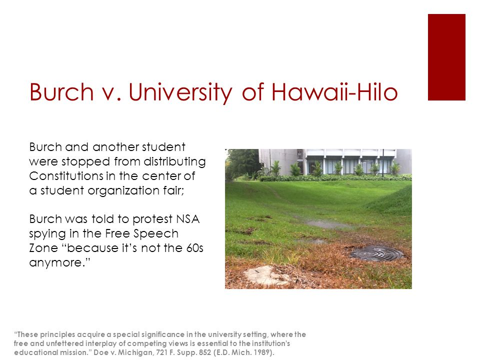 Burch v. University of Hawaii-Hilo Burch and another student were stopped from distributing Constitutions in the center of a student organization fair