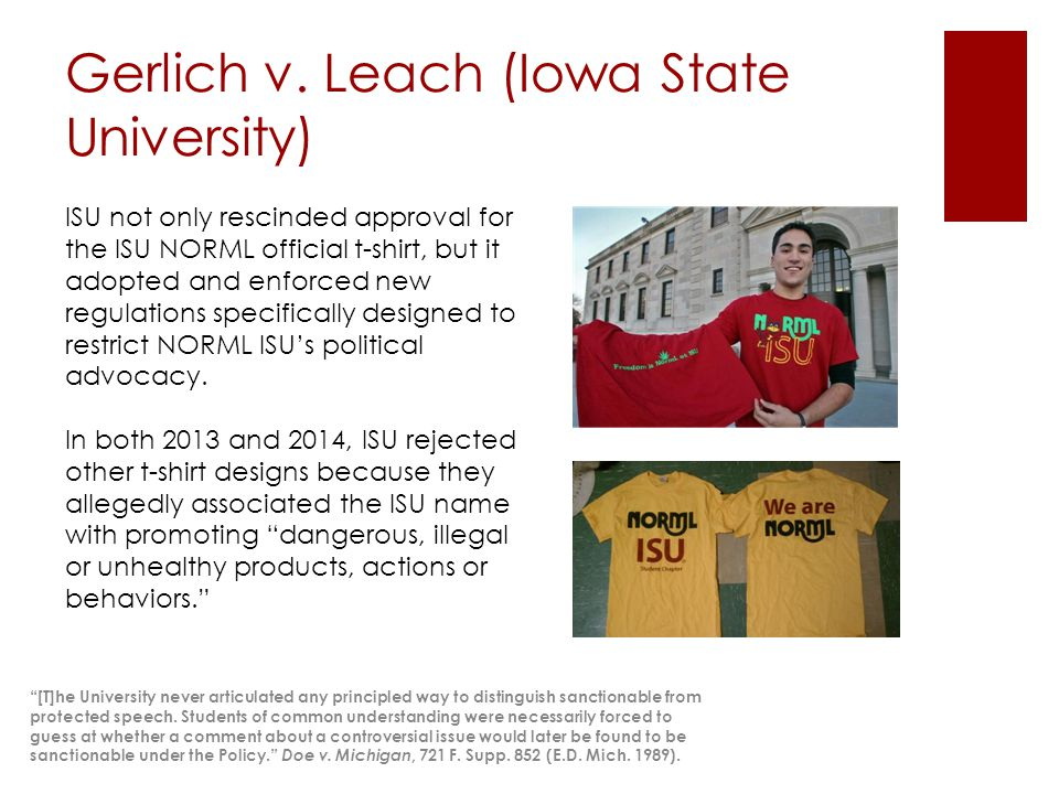 Gerlich v. Leach (Iowa State University) ISU not only rescinded approval for the ISU NORML official t-shirt, but it adopted and enforced new regulatio