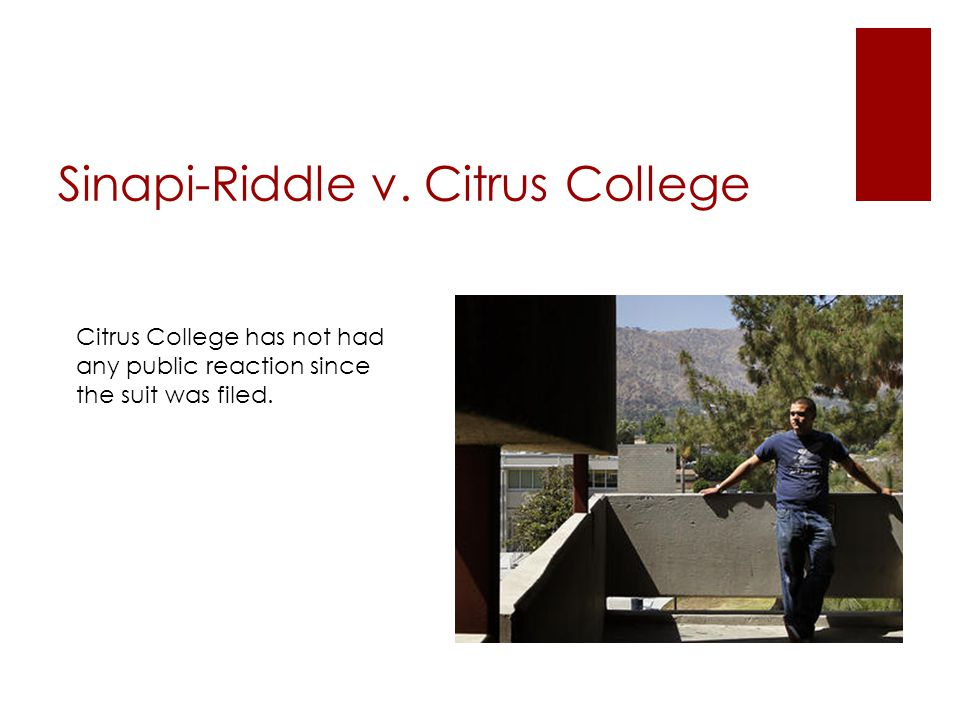 Sinapi-Riddle v. Citrus College Citrus College has not had any public reaction since the suit was filed.