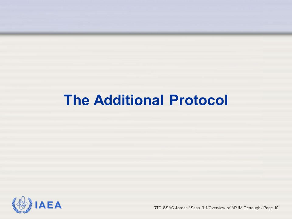 IAEA RTC SSAC Jordan / Sess. 3.1/Overview of AP /M.Derrough / Page 10 The Additional Protocol