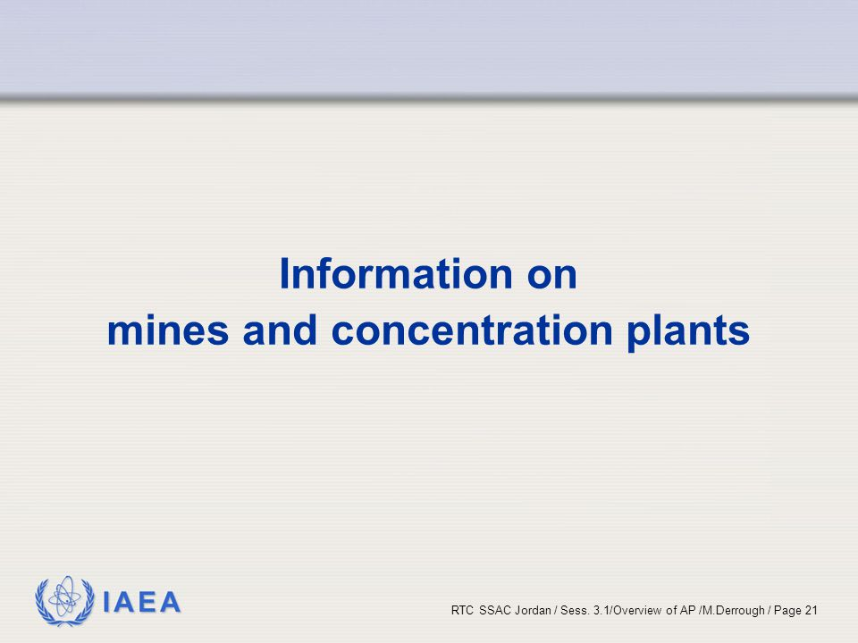 IAEA RTC SSAC Jordan / Sess. 3.1/Overview of AP /M.Derrough / Page 21 Information on mines and concentration plants