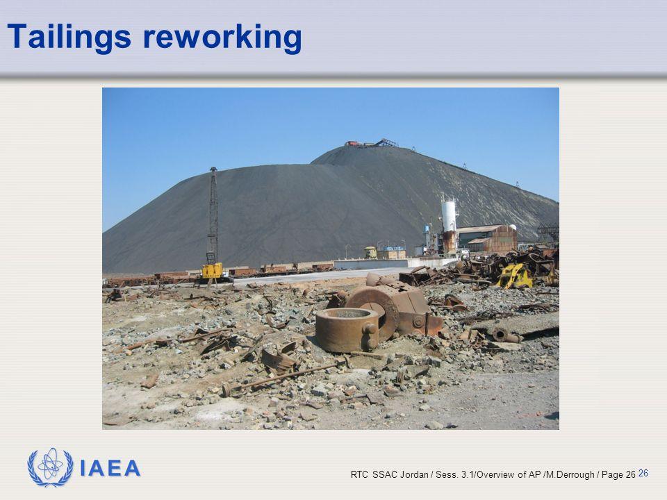 IAEA RTC SSAC Jordan / Sess. 3.1/Overview of AP /M.Derrough / Page 26 26 Tailings reworking