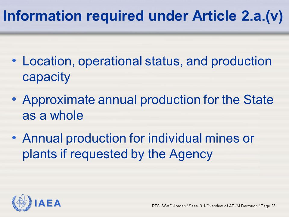 IAEA RTC SSAC Jordan / Sess. 3.1/Overview of AP /M.Derrough / Page 28 Information required under Article 2.a.(v) Location, operational status, and pro