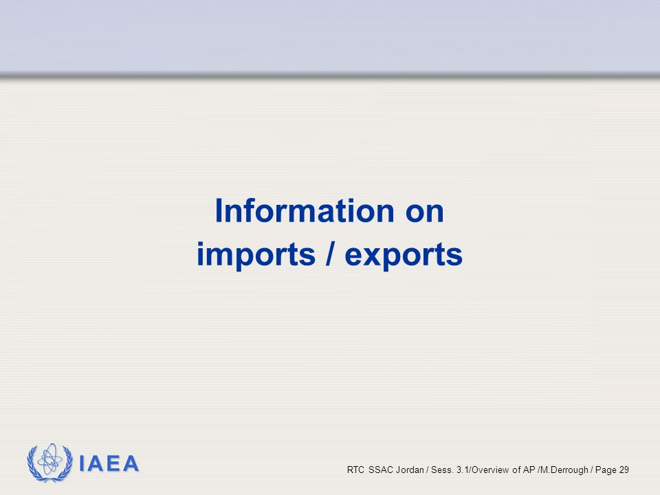 IAEA RTC SSAC Jordan / Sess. 3.1/Overview of AP /M.Derrough / Page 29 Information on imports / exports