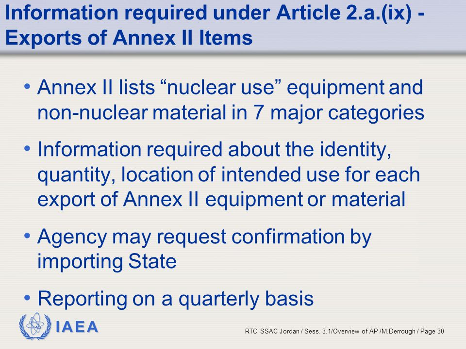 IAEA RTC SSAC Jordan / Sess. 3.1/Overview of AP /M.Derrough / Page 30 Information required under Article 2.a.(ix) - Exports of Annex II Items Annex II