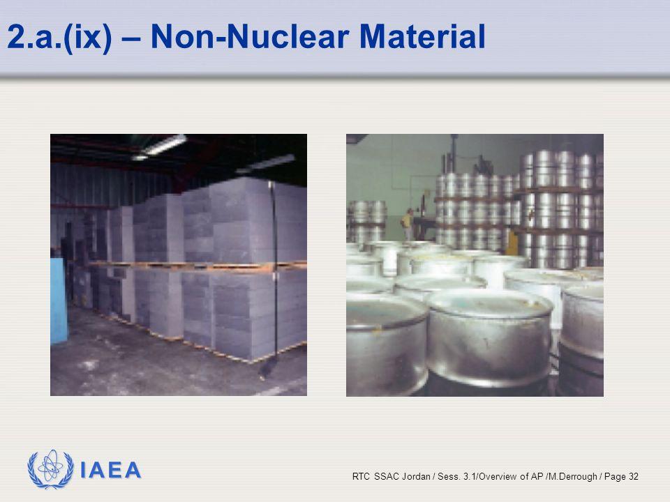 IAEA RTC SSAC Jordan / Sess. 3.1/Overview of AP /M.Derrough / Page 32 2.a.(ix) – Non-Nuclear Material