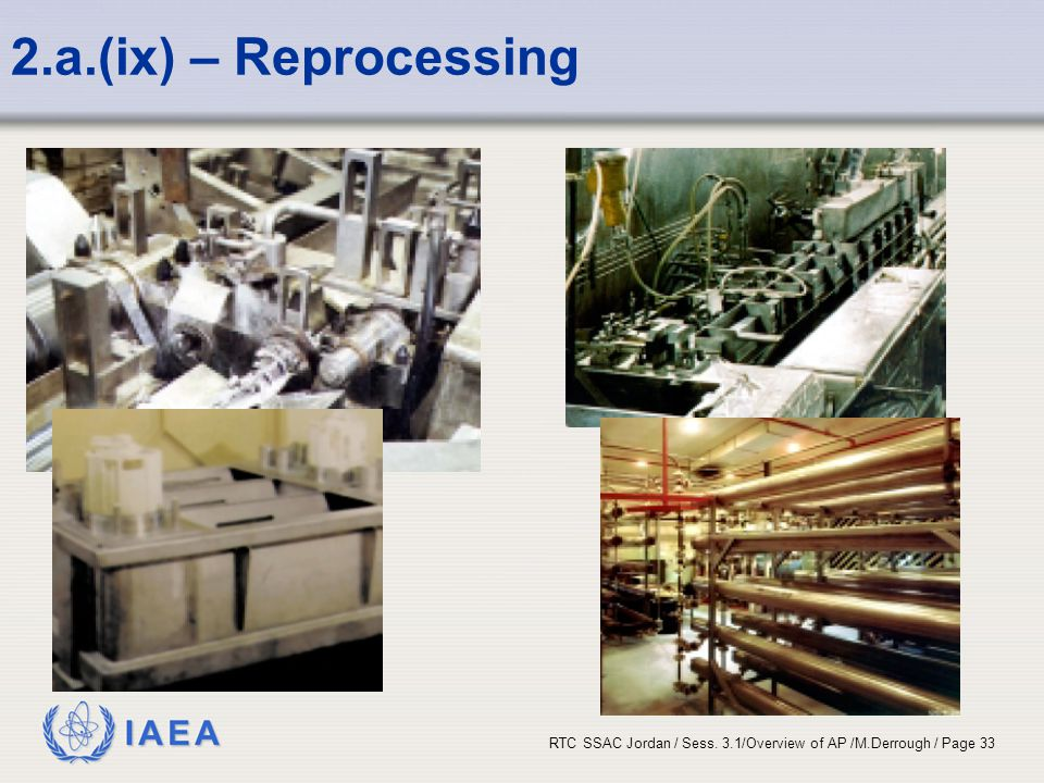 IAEA RTC SSAC Jordan / Sess. 3.1/Overview of AP /M.Derrough / Page 33 2.a.(ix) – Reprocessing