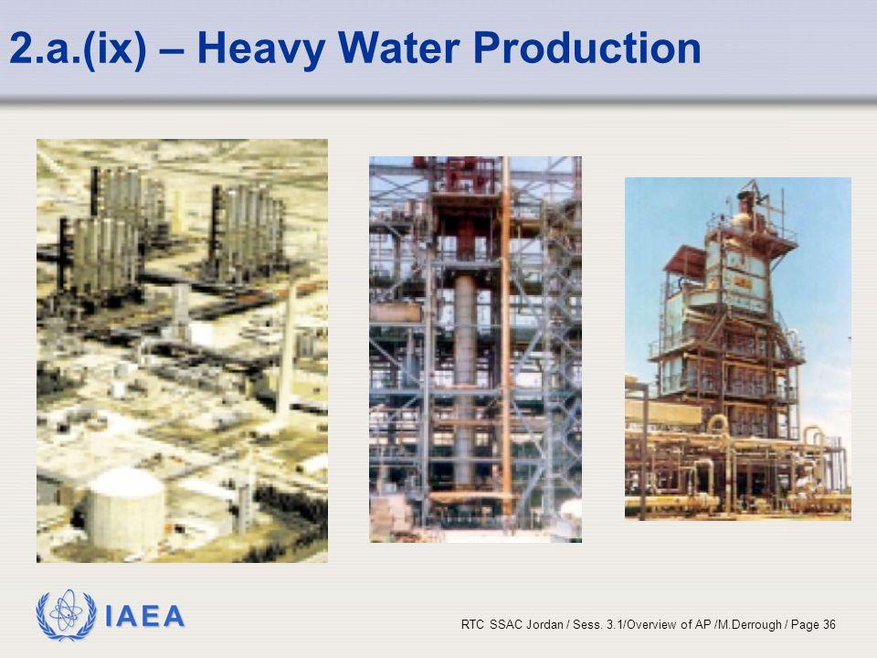IAEA RTC SSAC Jordan / Sess. 3.1/Overview of AP /M.Derrough / Page 36 2.a.(ix) – Heavy Water Production