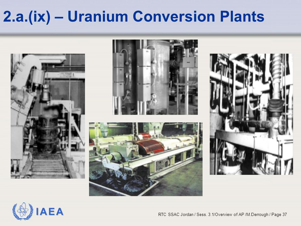 IAEA RTC SSAC Jordan / Sess. 3.1/Overview of AP /M.Derrough / Page 37 2.a.(ix) – Uranium Conversion Plants