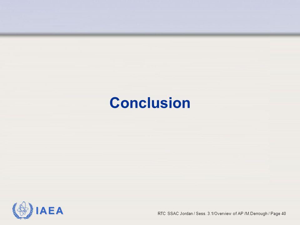 IAEA RTC SSAC Jordan / Sess. 3.1/Overview of AP /M.Derrough / Page 40 Conclusion
