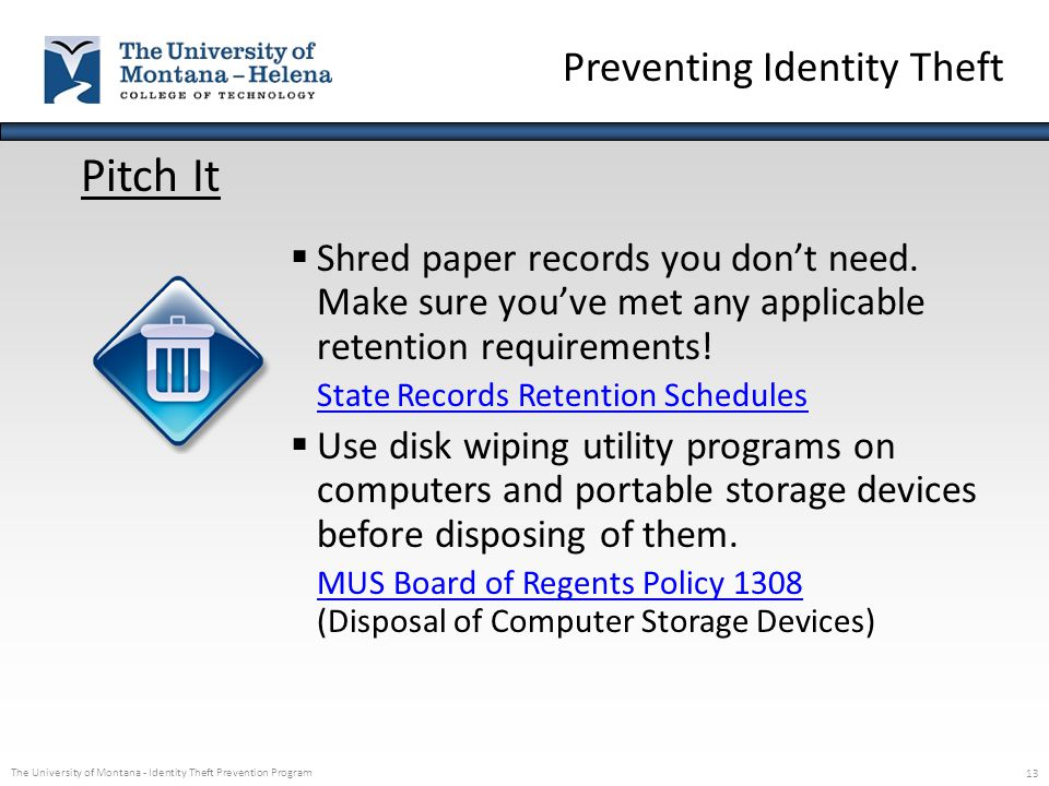 The University of Montana - Identity Theft Prevention Program 13 Pitch It  Shred paper records you don't need. Make sure you've met any applicable re