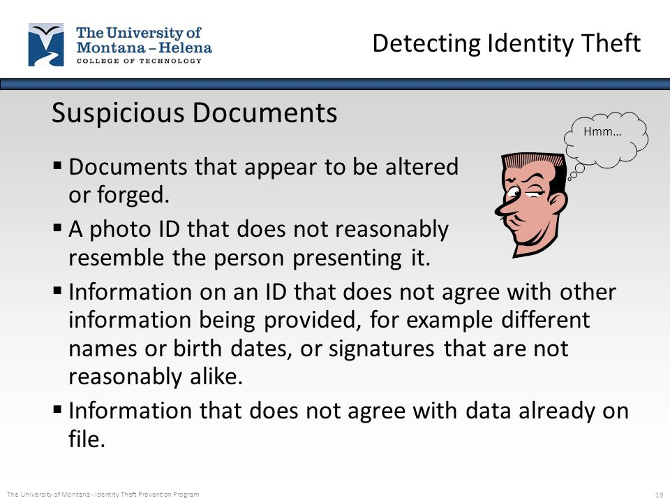 The University of Montana - Identity Theft Prevention Program 19 Suspicious Documents  Documents that appear to be altered or forged.  A photo ID th