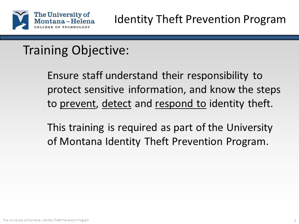 The University of Montana - Identity Theft Prevention Program 2 Training Objective: Ensure staff understand their responsibility to protect sensitive