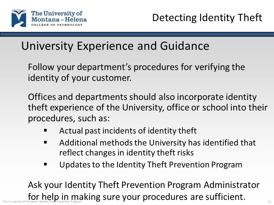 The University of Montana - Identity Theft Prevention Program 22 University Experience and Guidance Follow your department's procedures for verifying