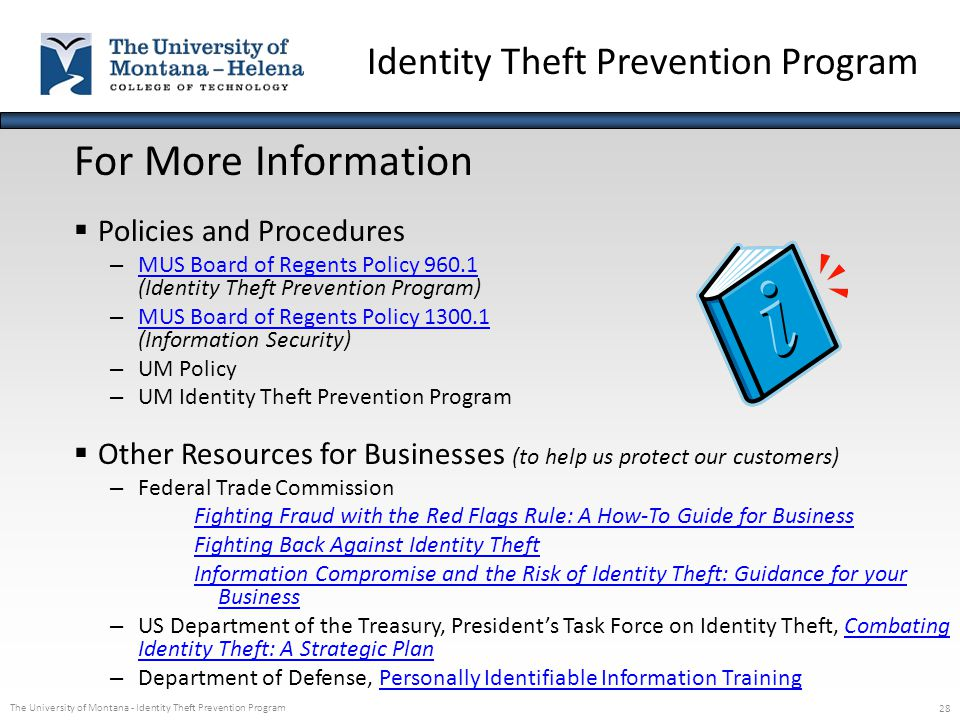 The University of Montana - Identity Theft Prevention Program 28 For More Information  Policies and Procedures – MUS Board of Regents Policy 960.1 (I