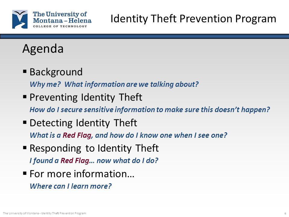 The University of Montana - Identity Theft Prevention Program 4 Agenda  Background Why me? What information are we talking about?  Preventing Identi