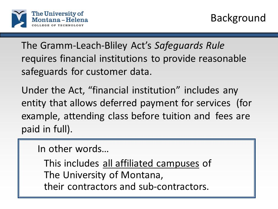 "The Gramm-Leach-Bliley Act's Safeguards Rule requires financial institutions to provide reasonable safeguards for customer data. Under the Act, ""finan"