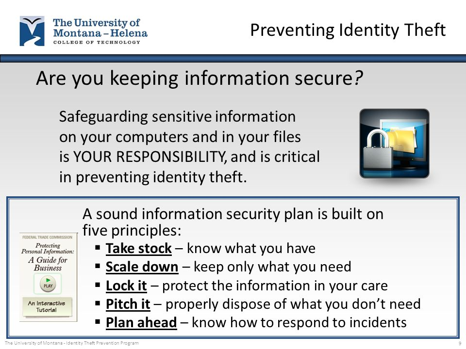 The University of Montana - Identity Theft Prevention Program 9 Are you keeping information secure? Safeguarding sensitive information on your compute