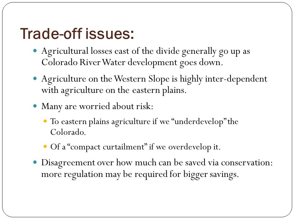 Trade-off issues: Agricultural losses east of the divide generally go up as Colorado River Water development goes down. Agriculture on the Western Slo