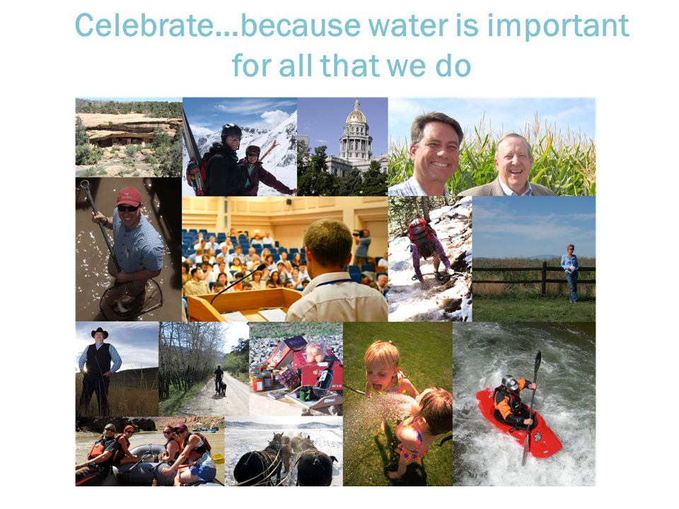 Celebrate…because water is important for all that we do