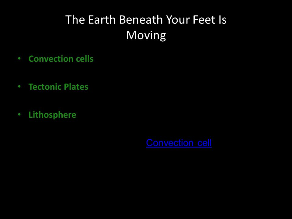 The Earth Beneath Your Feet Is Moving Convection cells Tectonic Plates Lithosphere Convection cell