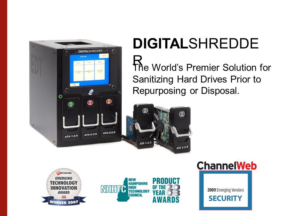 DIGITALSHREDDE R The World's Premier Solution for Sanitizing Hard Drives Prior to Repurposing or Disposal.