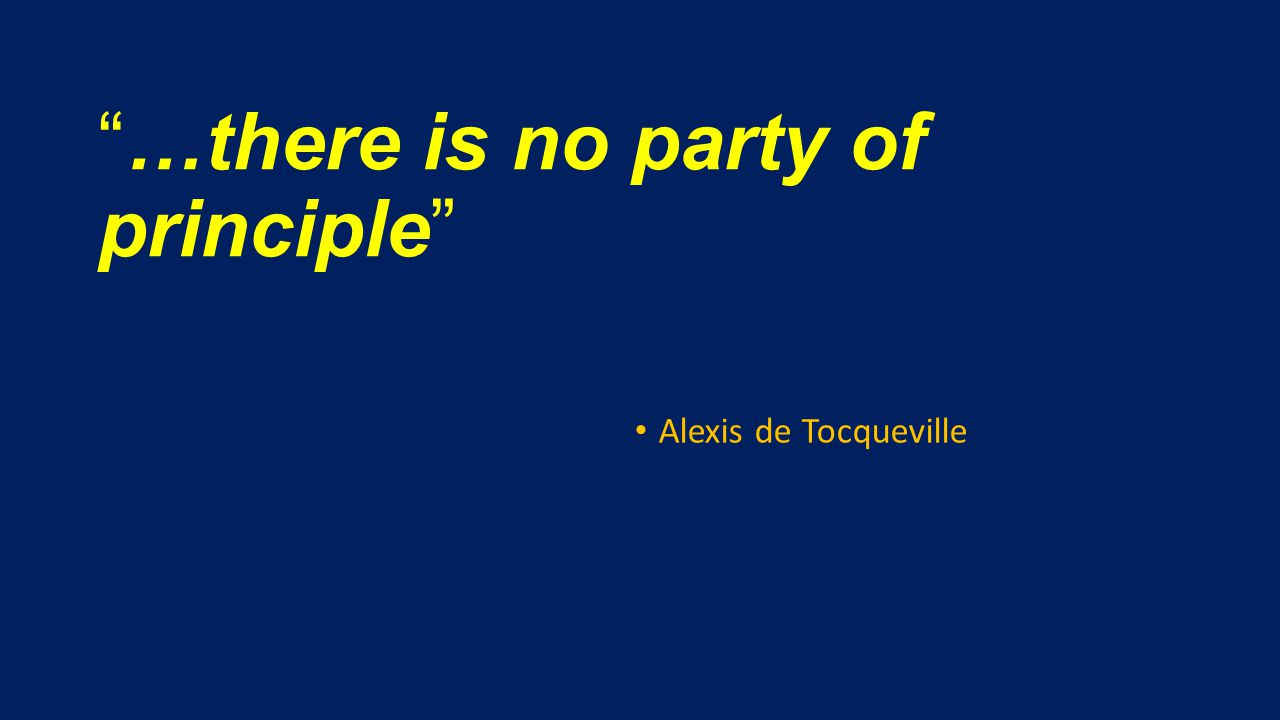 …there is no party of principle Alexis de Tocqueville