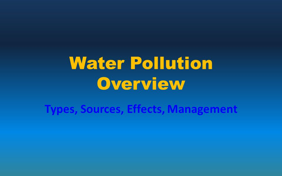Water Pollution Overview Types, Sources, Effects, Management