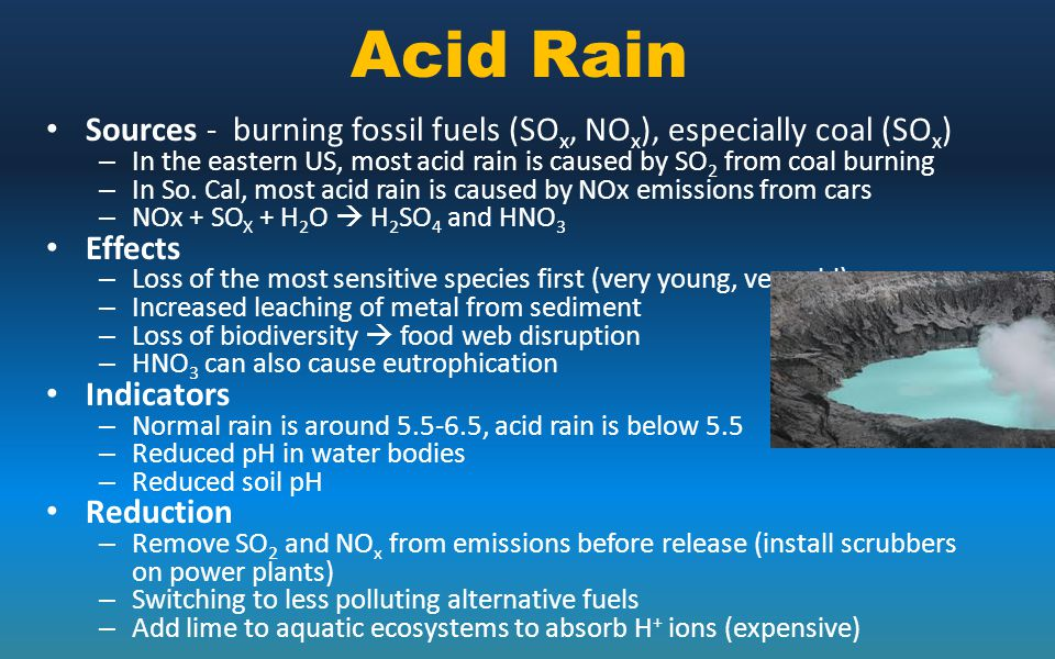 Acid Rain Sources - burning fossil fuels (SO x, NO x ), especially coal (SO x ) – In the eastern US, most acid rain is caused by SO 2 from coal burnin
