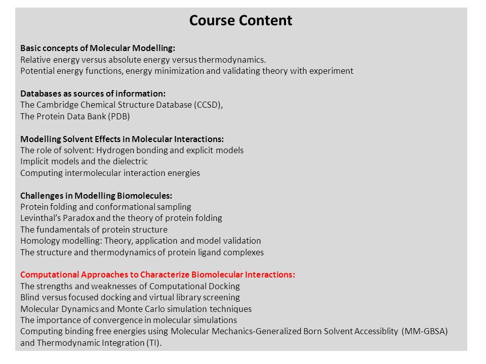 Course Content Basic concepts of Molecular Modelling: Relative energy versus absolute energy versus thermodynamics.