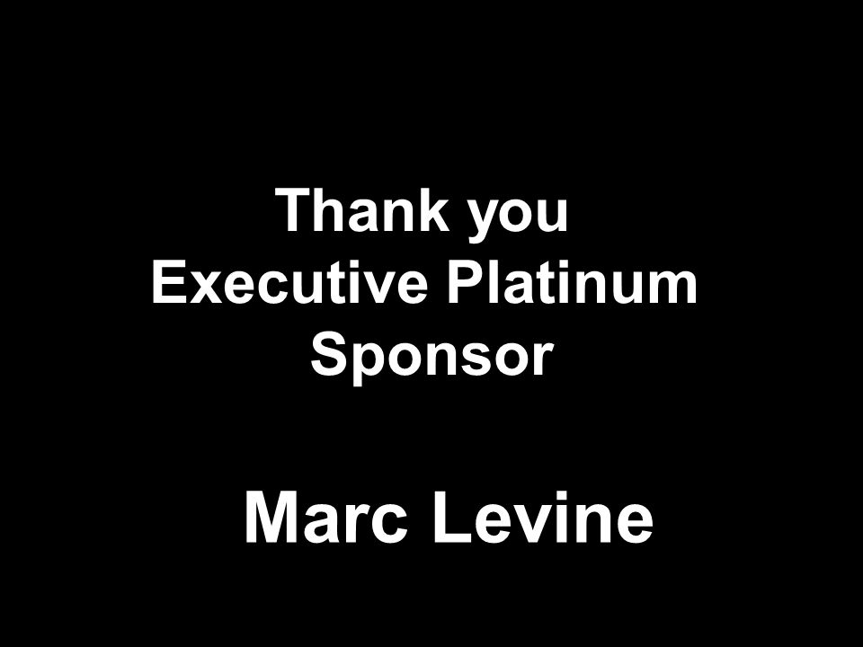 Thank you Executive Platinum Sponsor Marc Levine
