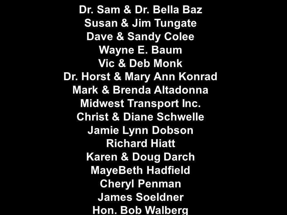 Dr. Sam & Dr. Bella Baz Susan & Jim Tungate Dave & Sandy Colee Wayne E.