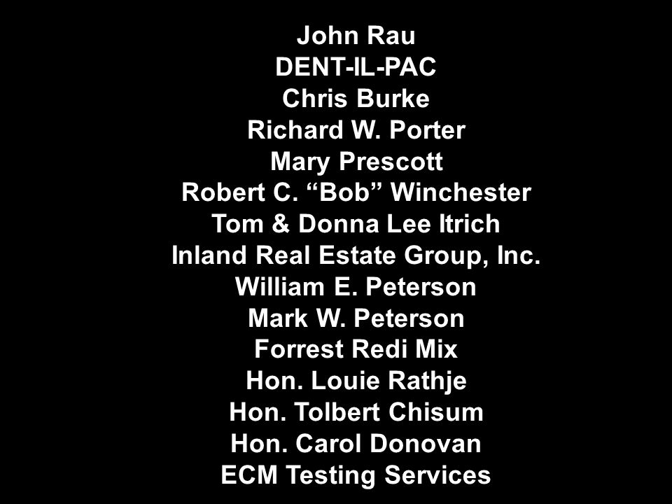 "John Rau DENT-IL-PAC Chris Burke Richard W. Porter Mary Prescott Robert C. ""Bob"" Winchester Tom & Donna Lee Itrich Inland Real Estate Group, Inc. Will"