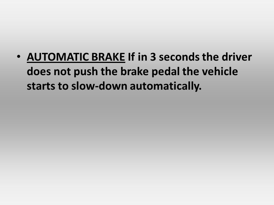 AUTOMATIC BRAKE If in 3 seconds the driver does not push the brake pedal the vehicle starts to slow-down automatically.