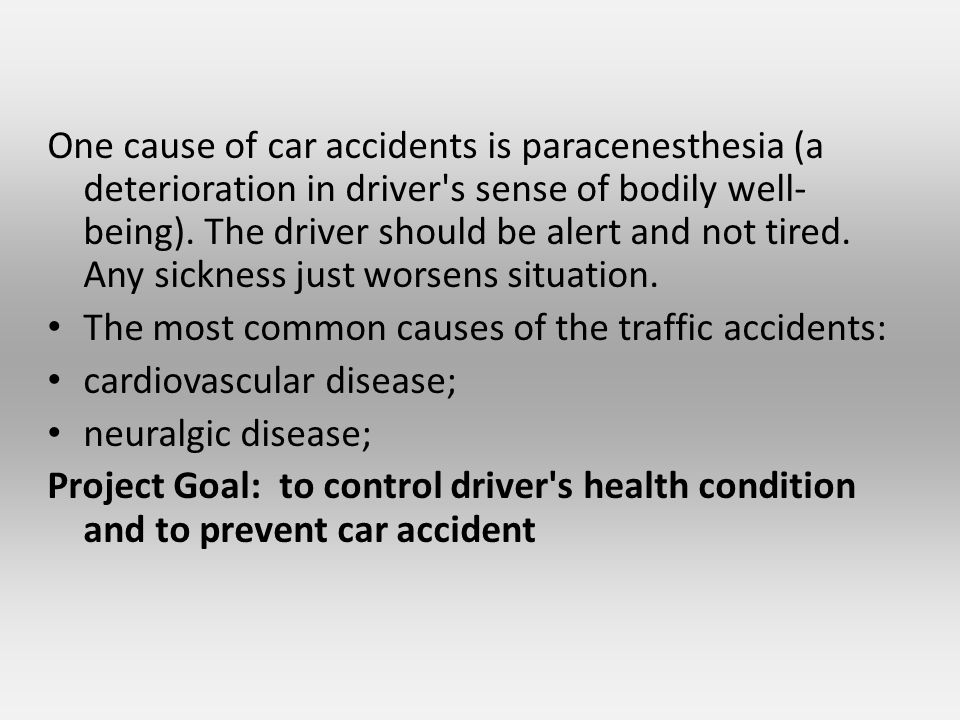 One cause of car accidents is paracenesthesia (a deterioration in driver s sense of bodily well- being).