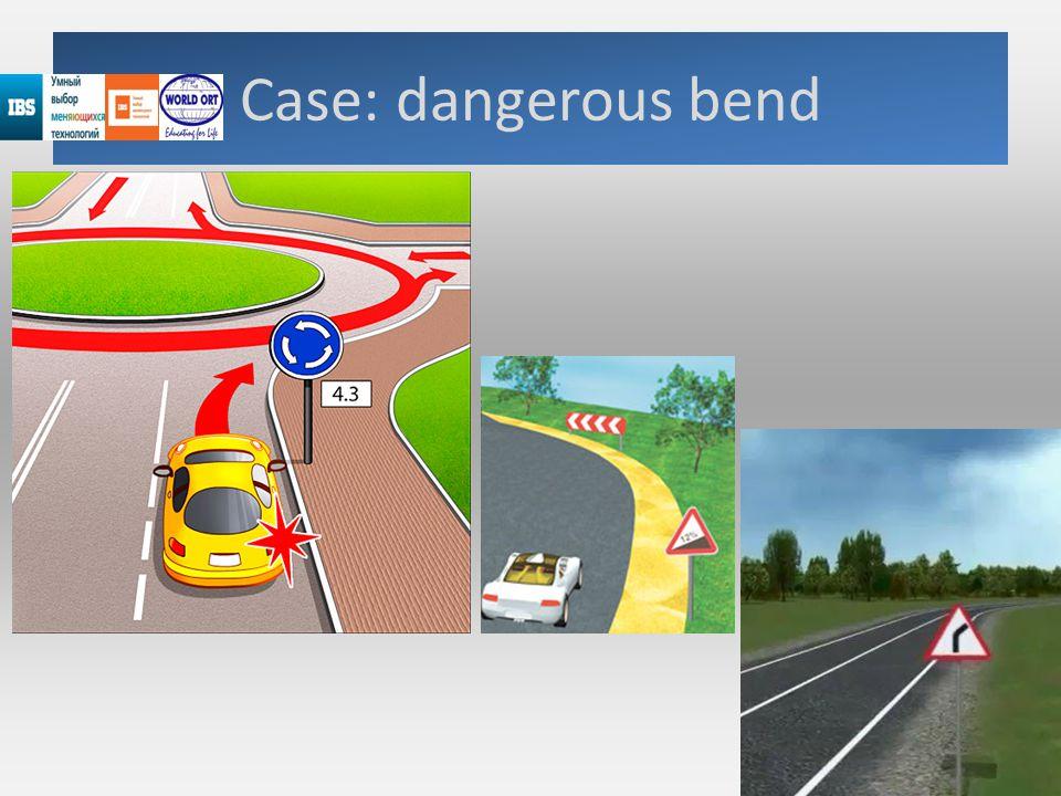 Case: dangerous bend