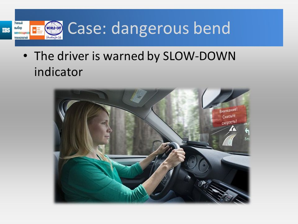 Case: dangerous bend The driver is warned by SLOW-DOWN indicator