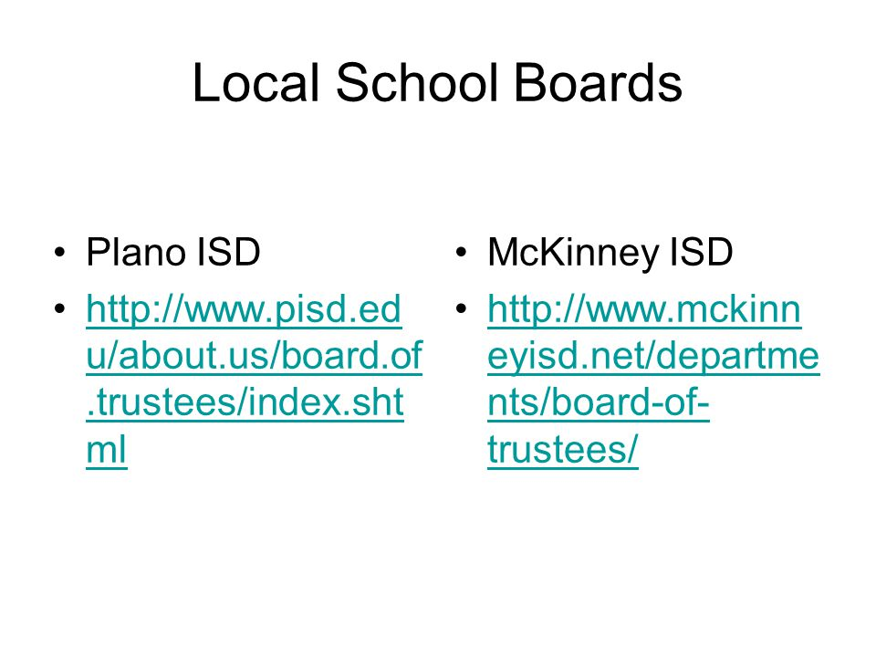 Local School Boards Plano ISD http://www.pisd.ed u/about.us/board.of.trustees/index.sht mlhttp://www.pisd.ed u/about.us/board.of.trustees/index.sht ml