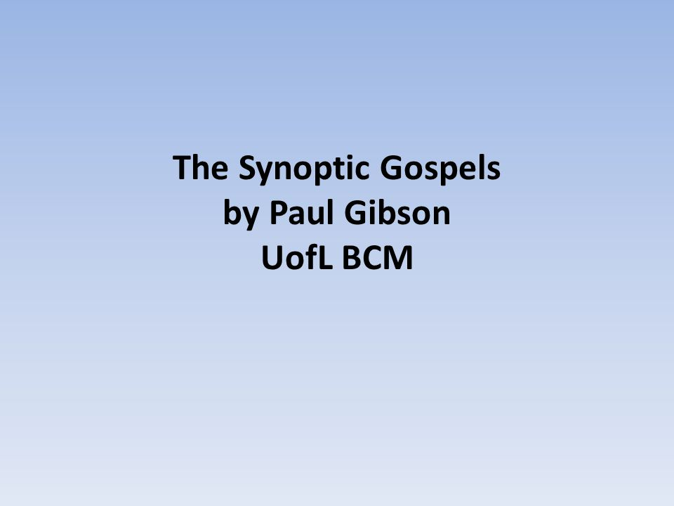 The Synoptic Gospels by Paul Gibson UofL BCM