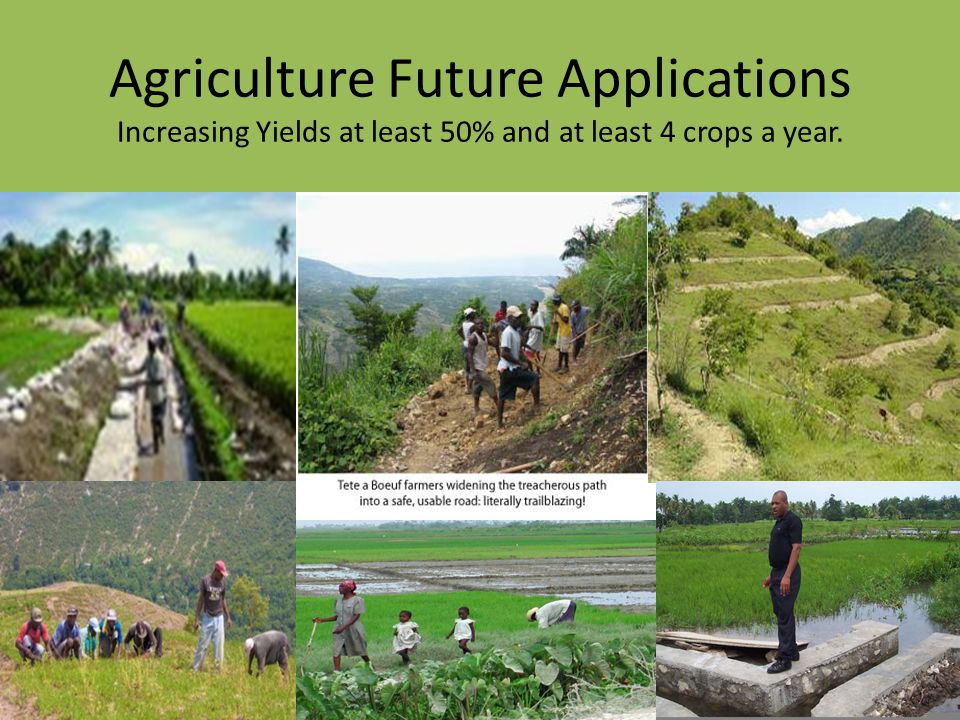 Agriculture Future Applications Increasing Yields at least 50% and at least 4 crops a year.