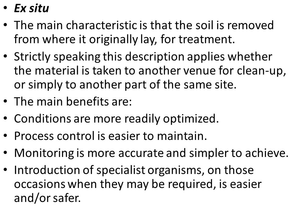 Ex situ The main characteristic is that the soil is removed from where it originally lay, for treatment. Strictly speaking this description applies wh